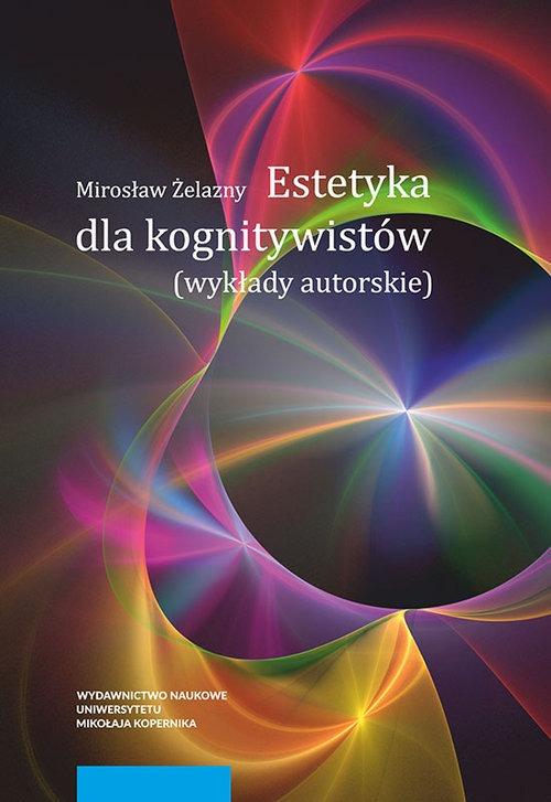 Estetyka dla kognitywistow - Estetyka dla kognitywistówMirosław Żelazny
