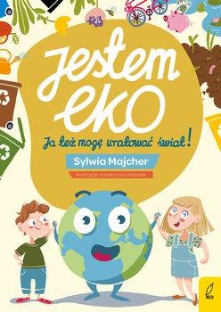 Jestem eko - Jestem EKO Ja też mogę uratować światSylwia Majcher