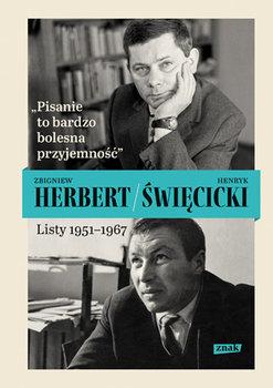 Pisanie to bardzo bolesna przyjemnosc - Pisanie to bardzo bolesna przyjemność Listy 1951-1967Zbigniew Herbert Henryk Święcicki