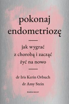 Pokonaj endometrioze - Pokonaj endometriozę Jak wygrać z chorobądr Iris Kerin Orbuch dr Amy Stein