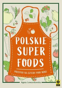 Polskie superfoods - Polskie superfoods Przepisy na cztery pory rokuAgata Lewandowska