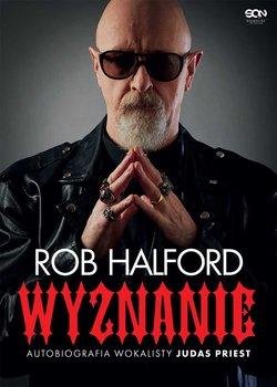 Rob Halford. Wyznanie. Autobiografia - Rob Halford Wyznanie Autobiografia Judas Priest