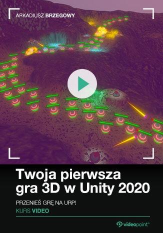 Unity 2020 - Twoja pierwsza gra 3D w Unity 2020. Kurs video. Przenieś grę na URP!