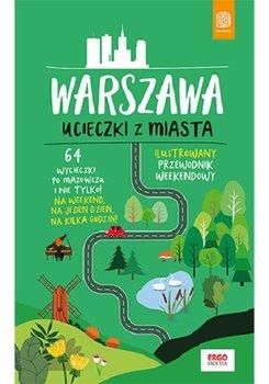 Warszawa - Warszawa Ucieczki z miasta Przewodnik weekendowy 64 wycieczki po Mazowszu i nie tylkoFlaczyńska Malwina Flaczyński Artur