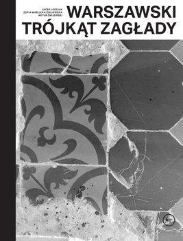 Warszawski trojkat Zaglady - Warszawski trójkąt ZagładyJacek Leociak Zofia Waślicka-Żmijewska