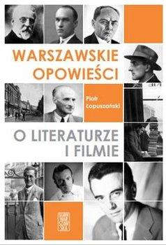 Warszawskie opowiesci o literaturze i filmie - Warszawskie opowieści o literaturze i filmiePiotr Łopuszański