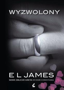Wyzwolony - Wyzwolony Nowe oblicze Greya oczami ChristianaE L James