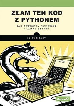 Zlam ten kod z Pythonem - Złam ten kod z Pythonem Jak tworzyć testować i łamać szyfryAl Sweigart