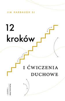 12 krokow - 12 kroków i ćwiczenia duchoweJim Harbaugh SJ