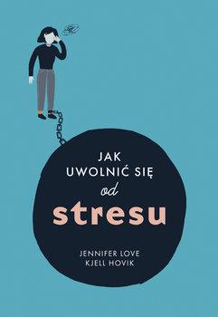 Jak uwolnic sie od stresu 1 - Jak uwolnić się od stresuJennifer Love Kjell Hovik