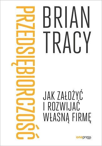 Przedsiebiorczosc - Przedsiębiorczość Jak założyć i rozwijać własną firmęBrian Tracy