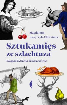 Sztukamies ze szlachtuza - Sztukamięs ze szlachtuzaMagdalena Kasprzyk-Chevriaux