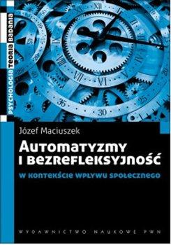 Automatyzmy i bezrefleksyjnosc w kontekscie wplywu spolecznego - Automatyzmy i bezrefleksyjność w kontekście wpływu społecznegoJózef Maciuszek