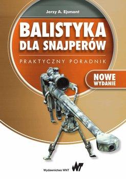 Balistyka dla snajperow Praktyczny poradnik - Balistyka dla snajperów Praktyczny poradnikJerzy A Ejsmont