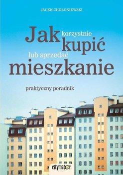 Jak korzystnie kupic lub sprzedac mieszkanie - Jak korzystnie kupić lub sprzedać mieszkanieJacek Chołoniewski