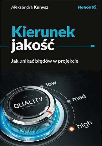 Kierunek jakosc - Kierunek jakość Jak unikać błędów w projekcieAleksandra Kunysz