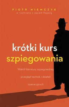 Krotki kurs szpiegowania - Krótki kurs szpiegowaniaPiotr Niemczyk Jan Kapela