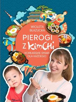 Pierogi z kimchi - Pierogi z kimchi Koreańskie smaki dla każdegoWioleta Błazucka