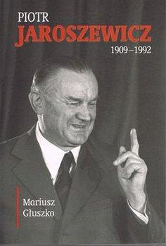 Piotr Jaroszewicz - Piotr Jaroszewicz 1909-1992Mariusz Głuszko