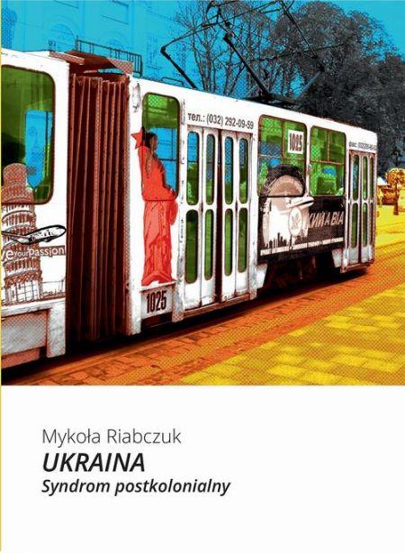 Ukraina Syndrom postkolonialny - Ukraina Syndrom postkolonialnyMykoła Riabczuk