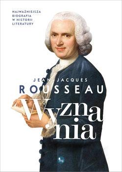 Wyznania Jean Jacques Rousseau - WyznaniaJean-Jacques Rousseau
