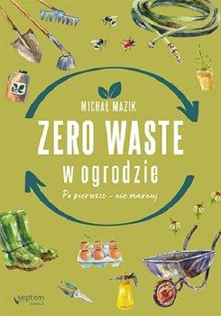 Zero waste w ogrodzie - Zero waste w ogrodzie Po pierwsze - nie marnujMichał Mazik