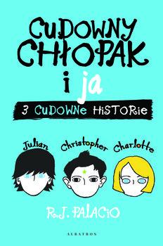Cudowny chlopak i ja. 3 cudowne historie - Cudowny chłopak i ja 3 cudowne historieR J Palacio