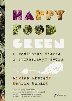 Happy Food Green - Happy food green O roślinnej diecie i szczęśliwym życiuHenrik Ennart Niklas Ekstedt