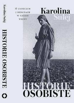 Historie osobiste - Historie osobiste O ludziach i rzeczach w czasie wojnySulej Karolina