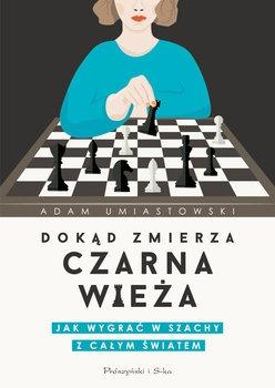 Jak wygrac w szachy - Dokąd zmierza czarna wieża Jak wygrać w szachy z całym światemAdam Umiastowski