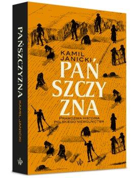 Panszczyzna - Pańszczyzna Prawdziwa historia polskiego niewolnictwaKamil Janicki