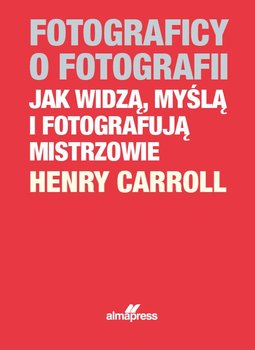 Fotograficy o fotografii - Fotograficy o fotografiiHenry Carroll