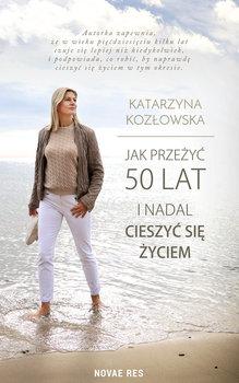 Jak przezyc 50 lat i nadal cieszyc sie zyciem - Jak przeżyć 50 lat i nadal cieszyć się życiemKatarzyna Kozłowska