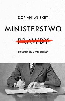 Ministerstwo Prawdy - Ministerstwo Prawdy Biografia Roku 1984 OrwellaDorian Lynskey