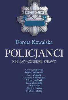 Policjanci - Policjanci Ich najważniejsze sprawyDorota Kowalska