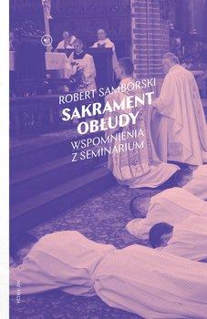 Sakrament obludy - Sakrament obłudy Wspomnienia z seminariumRobert Samborski