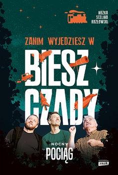 Zanim wyjedziesz w Bieszczady - Zanim wyjedziesz w Bieszczady Nocny pociągMaciej Kozłowski Marcin Scelina Kazimierz Nóżka