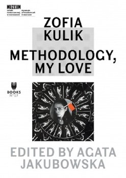 Zofia Kulik - Zofia Kulik Methodology My Love