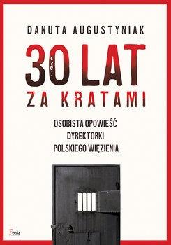30 lat za kratami - 30 lat za kratami Osobista opowieść dyrektorki polskiego więzieniaDanuta Augustyniak