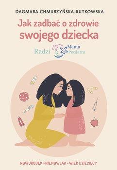 Jak zadbac o zdrowie swojego dziecka - Jak zadbać o zdrowie swojego dzieckaDagmara Chmurzyńska-Rutkowska