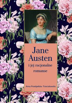 Jane Austen i jej racjonalne romanse - Jane Austen i jej racjonalne romanseAnna Przedpełska-Trzeciakowska