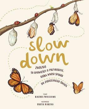 Slow Down Zwolnij - Slow Down Zwolnij 50 opowieści o przyrodzie która wnosi spokój do zabieganego świataWilliams Rachel