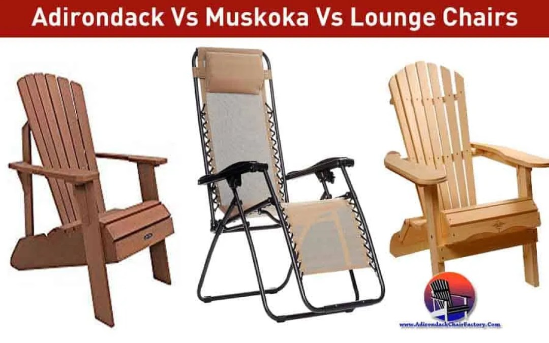 Differences between Adirondack Vs Muskoka Vs Lounge Chairs