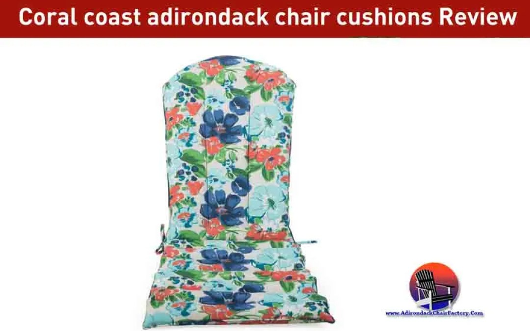 Coral Coast Adirondack Chair Cushions Review and Buying Guide (2019)