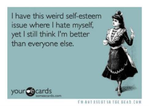 weird self esteem issue...hate myself yet think i'm better than everyone