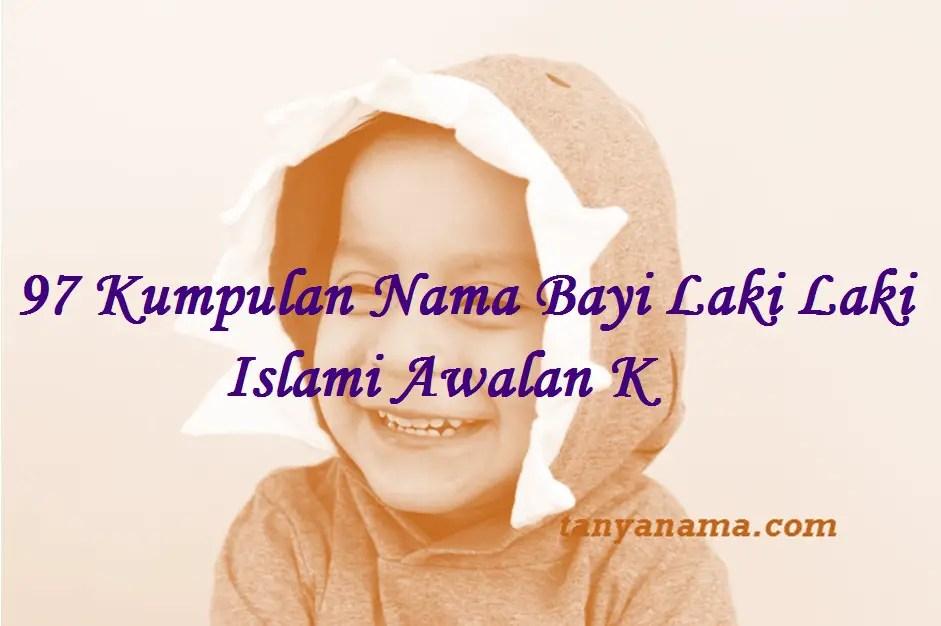 97 Kumpulan Nama Bayi Laki Laki Islami Awalan K Tanya Nama