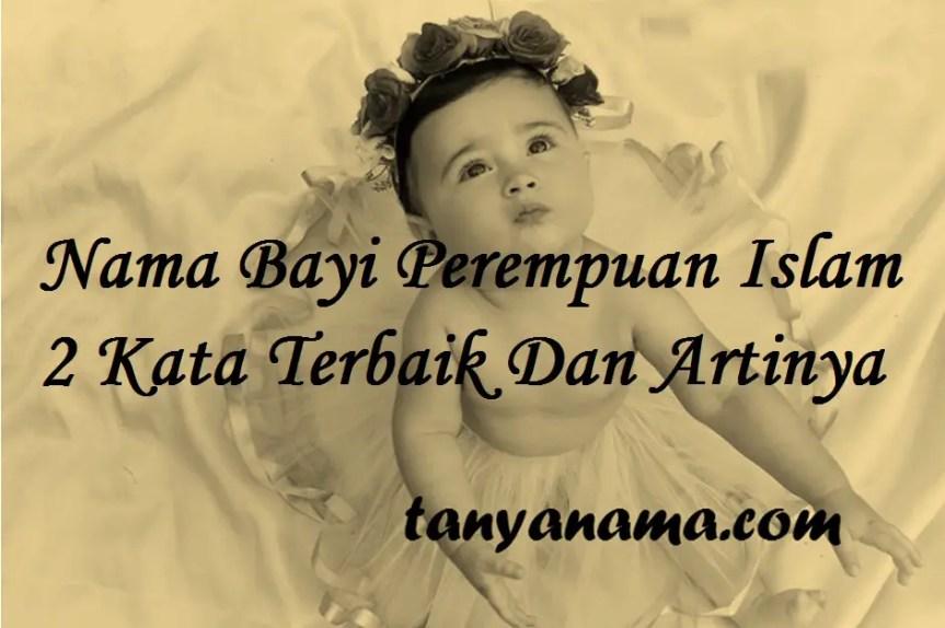 Nama Bayi Perempuan Islam 2 Kata Terbaik Dan Artinya ...