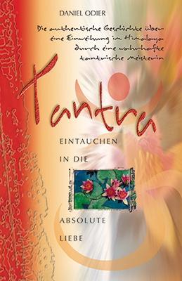 Daniel Odier: Tantra – Eintauchen in die absolute Liebe