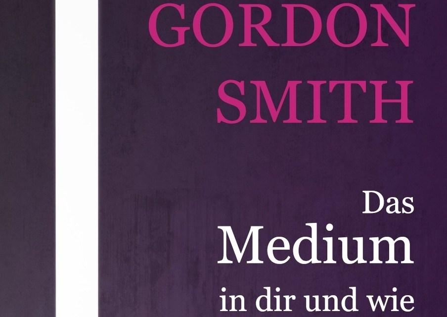 Das Medium in dir von Gordon Smith
