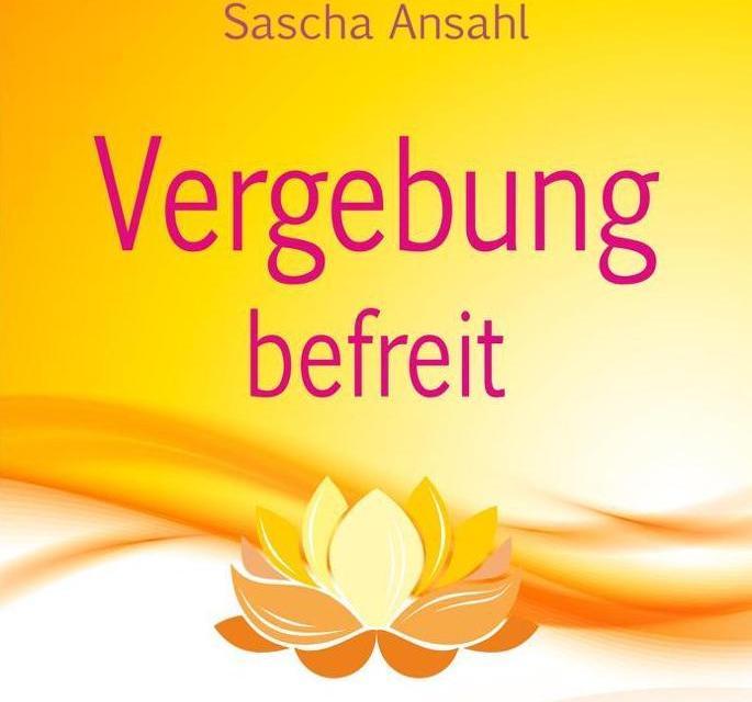Vergebung befreit von Sascha Ansahl